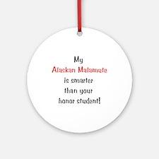 My Alaskan Malamute is smarter... Ornament (Round)