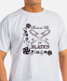 Born to Be on Blades T-Shirt