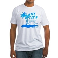 Life Is A Beach Fitted T-Shirt