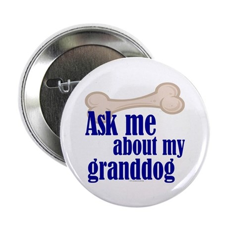 "Ask about my granddog 2.25"" Button (10 pack)"