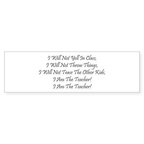 I Am The Teacher! Bumper Sticker