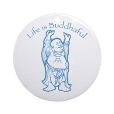 Life is Buddhaful Ornament (Round)