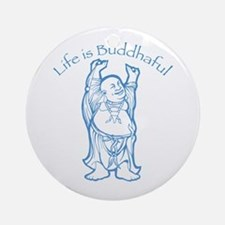 Life is Buddhaful Ornament (Round)