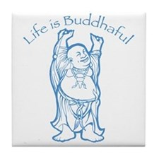 Life is Buddhaful Tile Coaster