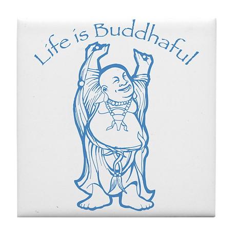 Life is Buddhaful Tile Coaster