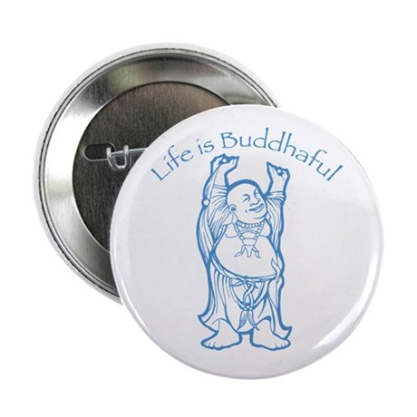 "Life is Buddhaful 2.25"" Button"