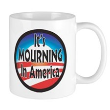 IT'S MOURNING IN AMERICA Mug