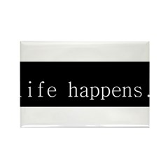 life happens Rectangle Magnet