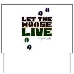 Let the Moose Live Yard Sign