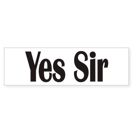 Yes Sir Bumper Bumper Sticker by funnytshirt2006