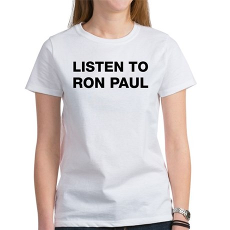 Listen to Ron Paul Women's T-Shirt