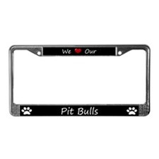 Black We Love Our Pit Bulls License Plate Frame