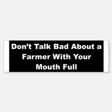 Don't Talk Bad About a Farmer Bumper Bumper Bumper Sticker