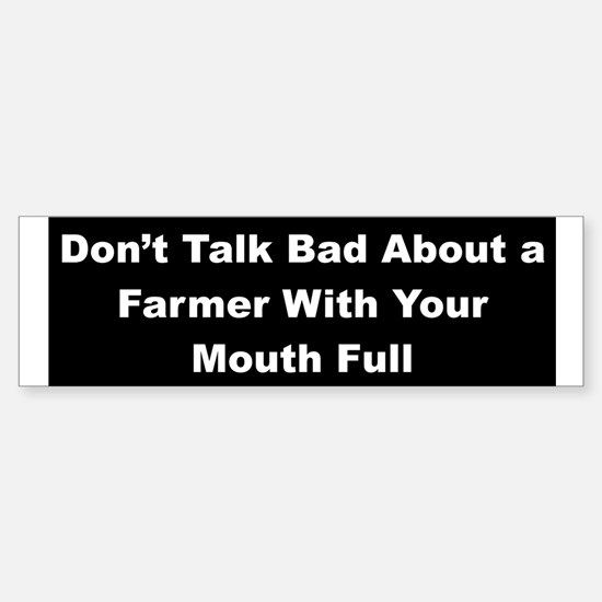 Don't Talk Bad About a Farmer Bumper Bumper Bumper Sticker
