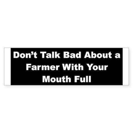 Don't Talk Bad About a Farmer Bumper Sticker