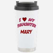 I Love My Daughter Mary Travel Mug