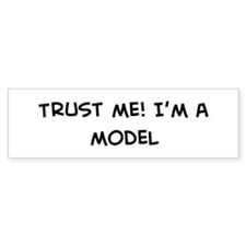 Trust Me: Model Bumper Bumper Sticker