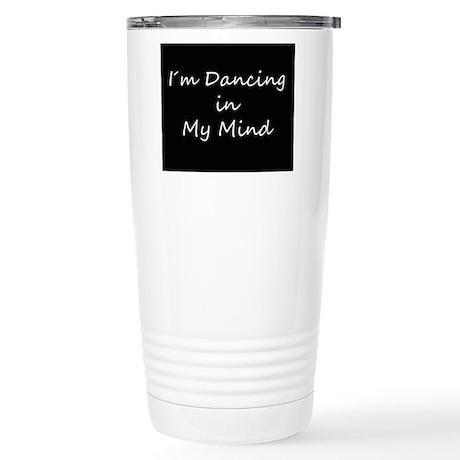 Im Dancing in My Mind Stainless Steel Travel Mug