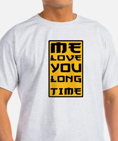 Love you long time T-Shirt