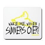 Wake Me When Summers Over Mousepad