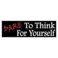 DARE To Think For Yourself - Bumper Bumper Sticker