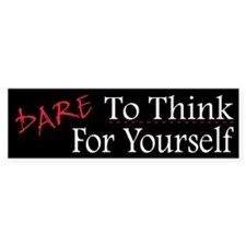 DARE To Think For Yourself - Car Sticker