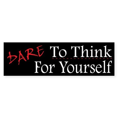 DARE To Think For Yourself - Sticker