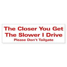 Drive Too Close Bumper Bumper Sticker