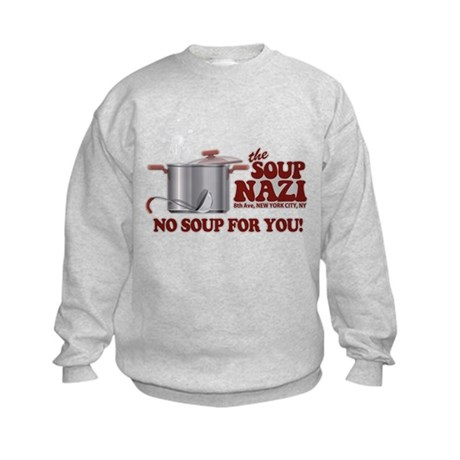 Soup Nazi No Soup Kids Sweatshirt