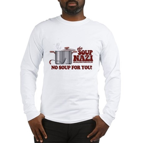 Soup Nazi No Soup Long Sleeve T-Shirt
