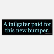 A Tailgater Paid For This Bumper (sticker)