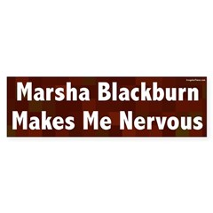 Marsha Blackburn Makes Me Nervous bumpersticker