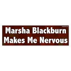 Marsha Blackburn Makes Me Nervous bumpersticker
