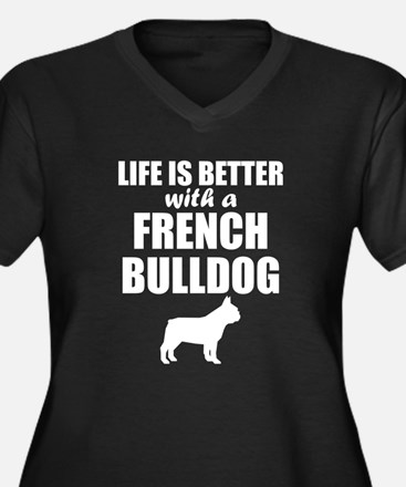 Life Is Better With A French Bulldog Plus Size T-S