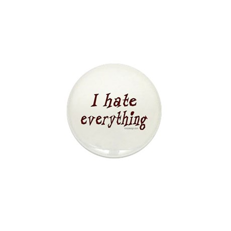 I hate everything! Mini Button