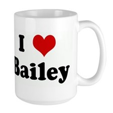 I Love Bailey Mug