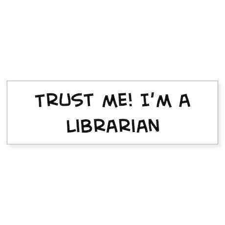 Trust Me: Librarian Bumper Sticker