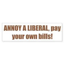 ANNOY A LIBERAL, pay your own bills!