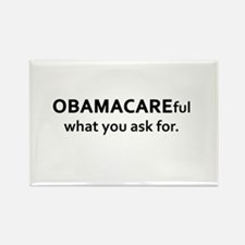 OBAMACAREful what you ask for Rectangle Magnet