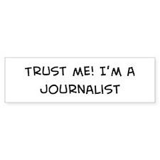 Trust Me: Journalist Bumper Bumper Sticker