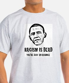 Racism Is Dead, You're Just An Asshole T-Shirt