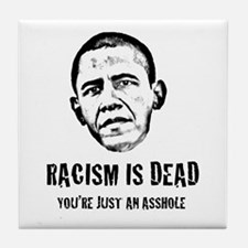Racism Is Dead, You're Just An Asshole Tile Coaste
