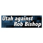 Utah Against Rob Bishop bumper sticker