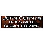 John Cornyn doesn't speak for me Sticker