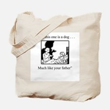 A dog...much like your father Tote Bag