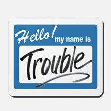 hello trouble Mousepad