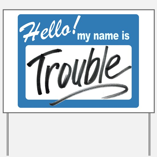 hello trouble Yard Sign