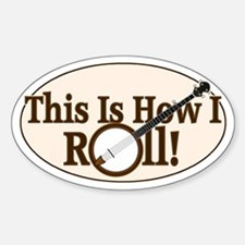 How I (Banjo) Roll! Oval Decal