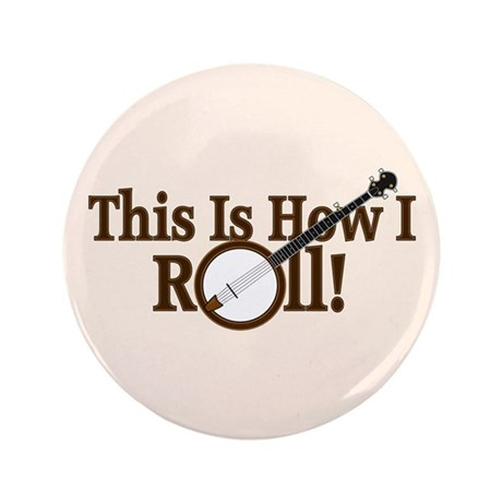 """How I (Banjo) Roll! 3.5"""" Button (100 pack)"""