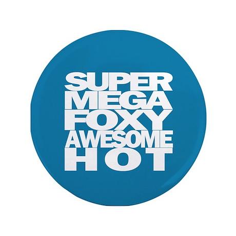 """SuperMegaFoxyAwesomeHot - 3.5"""" Button"""